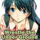 Wrestle the Under Ground